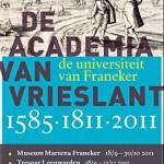 Dubbeltentoonstelling De Academia van Vrieslant • De universiteit van Franeker 1585-1811-2011